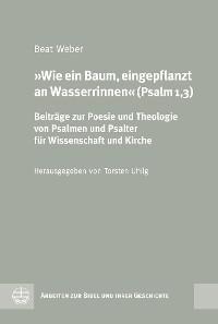 Cover Wie ein Baum, eingepflanzt an Wasserrinnen (Psalm 1,3)
