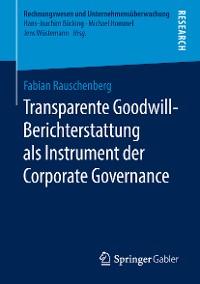 Cover Transparente Goodwill-Berichterstattung als Instrument der Corporate Governance