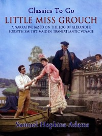 Cover Little Miss Grouch - A Narrative Based on the Log of Alexander Forsyth Smith's Maiden Transatlantic Voyage