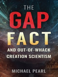 Cover The Gap Fact and Out-of-Whack Creation Scientism