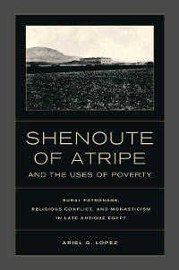 Cover Shenoute of Atripe and the Uses of Poverty