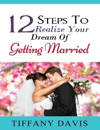 Cover 12 Steps to Realize Your Dream of Getting Married