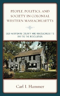 Cover People, Politics, and Society in Colonial Western Massachusetts