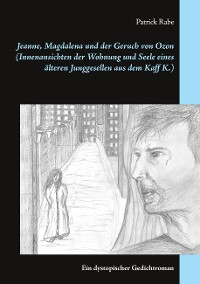 Cover Jeanne, Magdalena und der Geruch von Ozon (Innenansichten der Wohnung und Seele eines älteren Junggesellen aus dem Kaff K.)