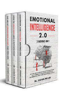Cover EMOTIONAL INTELLIGENCE 2.0 3 BOOKS IN 1 Become a Great Leader in Your Business and Personal Life, Learn How to Analyze People and Improve Relationships with Better Social and Persuasion Skills