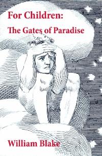 Cover For Children: The Gates of Paradise (Illuminated Manuscript with the Original Illustrations of William Blake)