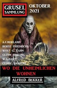 Cover Wo die Unheimlichen wohnen: Gruselsammlung Oktober 2021