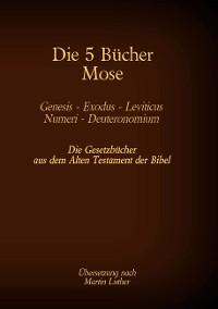 Cover Die 5 Bücher Mose - Genesis, Exodus, Leviticus, Numeri, Deuteronomium