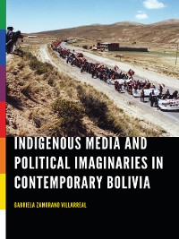 Cover Indigenous Media and Political Imaginaries in Contemporary Bolivia