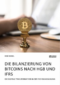 Cover Die Bilanzierung von Bitcoins nach HGB und IFRS. Die digitale Transformation in der Rechnungslegung