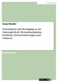 Cover Vereinssport und Bewegung in der Ganztagsschule. Bestandsaufnahme, Probleme, Herausforderungen und Chancen