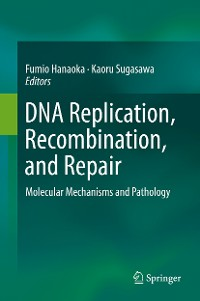 Cover DNA Replication, Recombination, and Repair