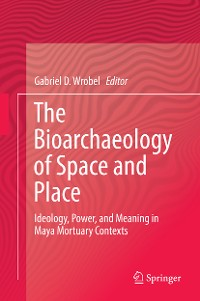 Cover The Bioarchaeology of Space and Place