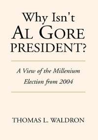 Cover Why Isn't Al Gore President?