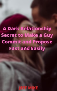 Cover A Dark Relationship Secret to Make a Guy Commit and Propose Fast and Easily.