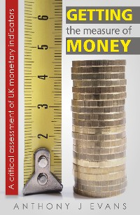 Cover Getting the Measure of Money: A Critical Assessment of UK Monetary Indicators