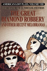 Cover America's Lost Plays, Vol. VIII: The Great Diamond Robbery and Other Recent Melodramas