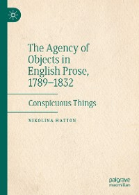 Cover The Agency of Objects in English Prose, 1789–1832