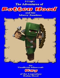 Cover Adventures of Rotten Hood and His Merry Zombies: An Unofficial Minecraft Diary of the Legendary Robin Hood