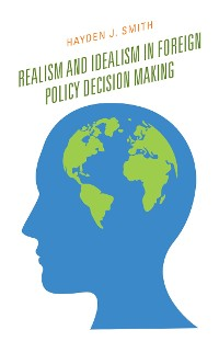Cover Realism and Idealism in Foreign Policy Decision Making
