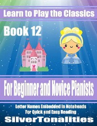 Cover Learn to Play the Classics Book 12 - For Beginner and Novice Pianists Letter Names Embedded In Noteheads for Quick and Easy Reading