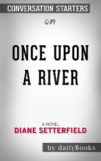 Cover Once Upon a River: A Novel by Diane Setterfield | Conversation Starters