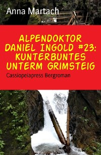 Cover Alpendoktor Daniel Ingold #23: Kunterbuntes unterm Grimsteig