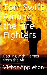 Cover Tom Swift Among the Fire Fighters; Or, Battling with Flames from the Air