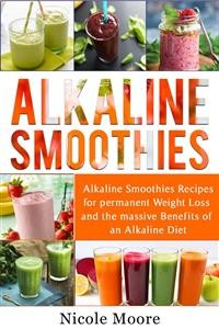 Cover Alkaline Smoothies: Alkaline Smoothies Recipes For Permanent Weight Loss and the Massive Benefits of an Alkaline Diet