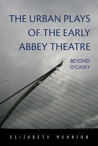 Cover The Urban Plays of the Early Abbey Theatre