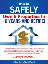 Cover How to Safely Own 5 Properties in 10 Years and Retire!