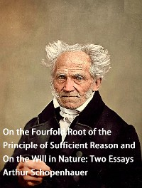Cover On the Fourfold Root of the Principle of Sufficient Reason and On the Will in Nature