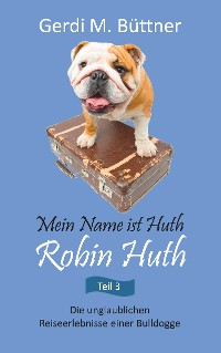 Cover Mein Name ist Huth, Robin Huth  / Teil 3