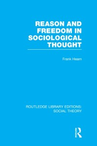 Cover Reason and Freedom in Sociological Thought (RLE Social Theory)
