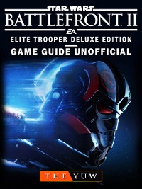 Cover Star Wars Battlefront II Elite Trooper Deluxe Edition Game Guide Unofficial