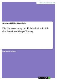 Cover Die Untersuchung der Färbbarkeit mithilfe der Fractional Graph Theory