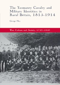 Cover The Yeomanry Cavalry and Military Identities in Rural Britain, 1815–1914