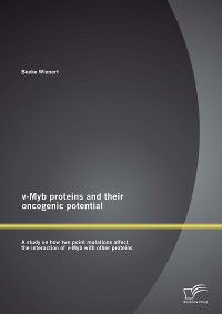 Cover v-Myb proteins and their oncogenic potential: A study on how two point mutations affect the interaction of v-Myb with other proteins