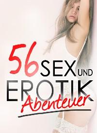 Cover 56 Erotikabenteuer - Sammlung: Sünde Lust Erotik und Sex | Sammelband Erotische Sexgeschichten ab 18