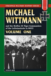 Cover Michael Wittmann & the Waffen SS Tiger Commanders of the Leibstandarte in WWII