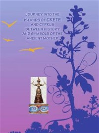 Cover Journey into islands of Crete and Cyprus between history and symbols of the ancient mother