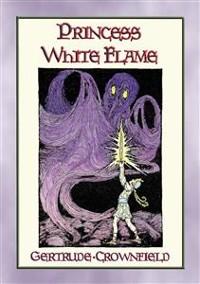 Cover PRINCESS WHITE FLAME - The Adventures of Prince Radiance and Princess White Flame in the Fire Kingdom