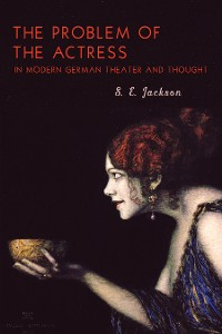 Cover The Problem of the Actress in Modern German Theater and Thought