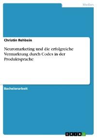 Cover Neuromarketing und die erfolgreiche Vermarktung durch Codes in der Produktsprache