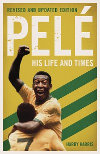 Cover Pelé: His Life and Times - Revised & Updated