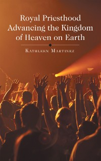 Cover Royal Priesthood Advancing the Kingdom of Heaven on Earth