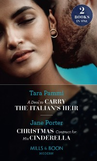 Cover Deal To Carry The Italian's Heir / Christmas Contract For His Cinderella: A Deal to Carry the Italian's Heir / Christmas Contract for His Cinderella (Mills & Boon Modern)