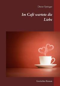 Cover Im Café wartete die Liebe