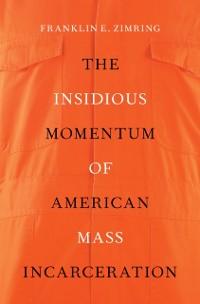 Cover Insidious Momentum of American Mass Incarceration