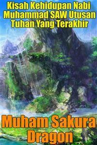 Cover Kisah Kehidupan Nabi Muhammad SAW Utusan Tuhan Yang Terakhir